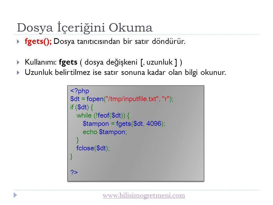 Dosya İçeriğini Okuma fgets(); Dosya tanıtıcısından bir satır döndürür. Kullanımı: fgets ( dosya değişkeni [, uzunluk ] )